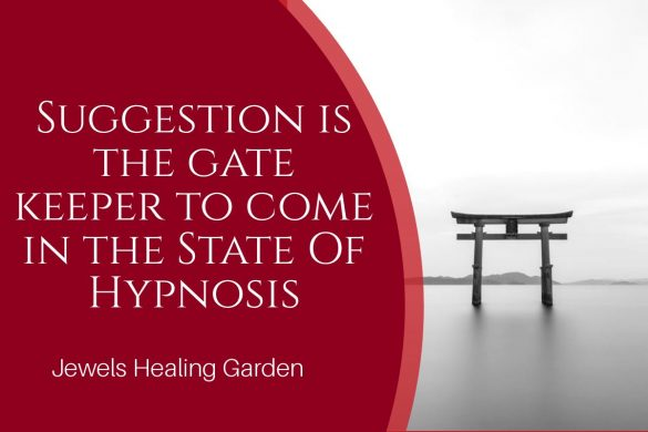 Suggestion is the gate keeper to come in the State Of Hypnosis