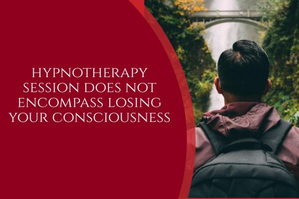 hypnotherapy session does not encompass losing your consciousness