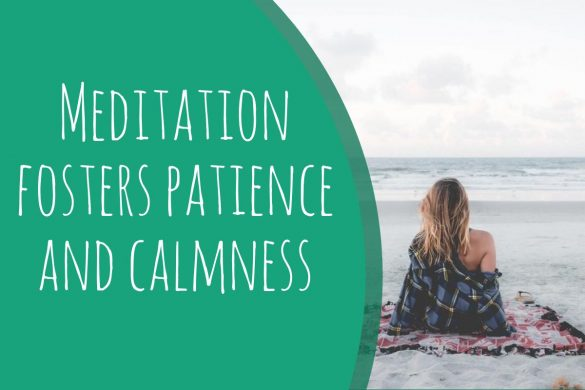 Meditation fosters patience and calmness