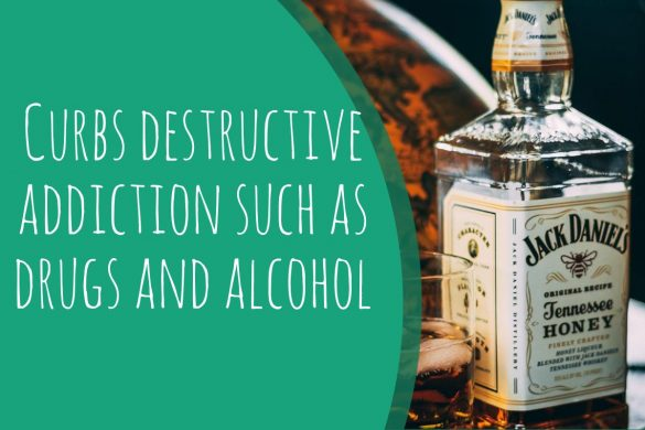 Curbs destructive addiction such as drugs and alcohol