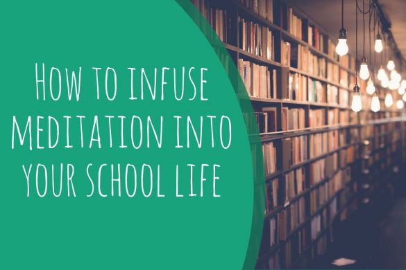 How to infuse meditation into your school life