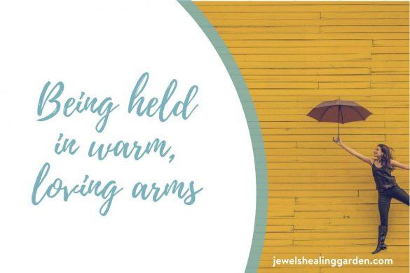 Being held in warm, loving arms