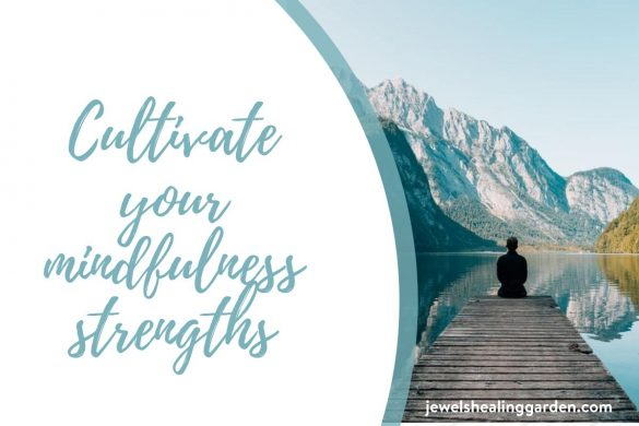 Cultivate your mindfulness strengths