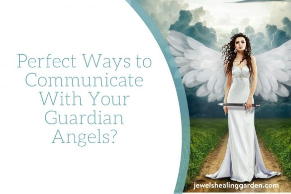 Perfect Ways to Communicate With Your Guardian Angels?