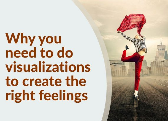 Why you need to do visualizations to create the right feelings