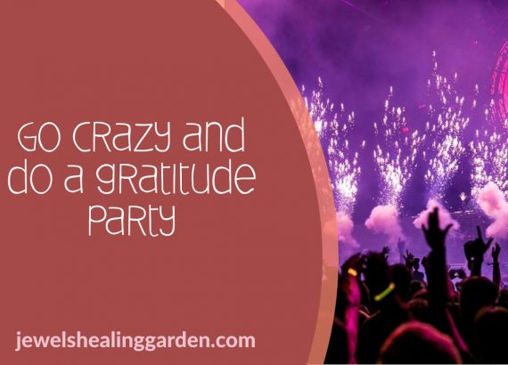 Go Crazy and do a gratitude party