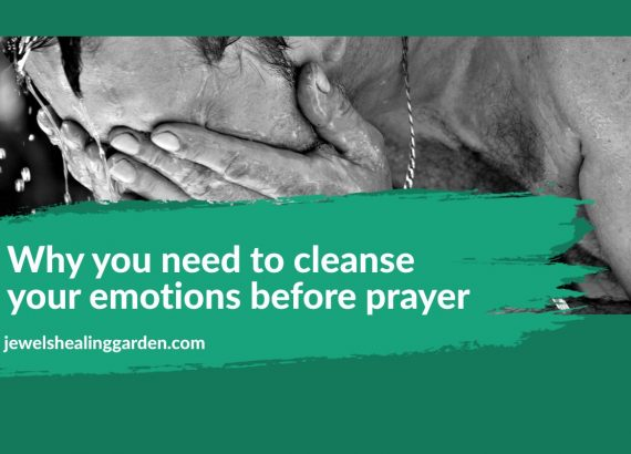 Why you need to cleanse your emotions before prayer