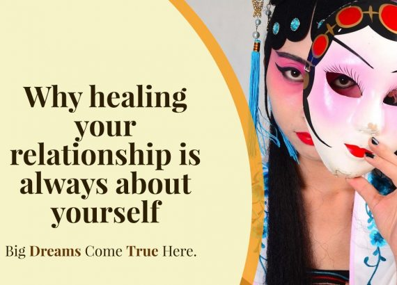 Why healing your relationship is always about yourself