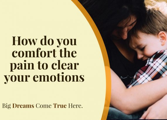 How do you comfort the pain to clear your emotions