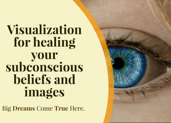 Visualization for healing your subconscious beliefs and images