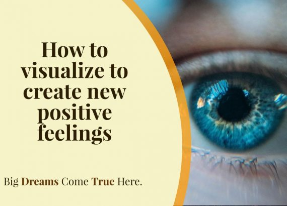 How to visualize to create new positive feelings