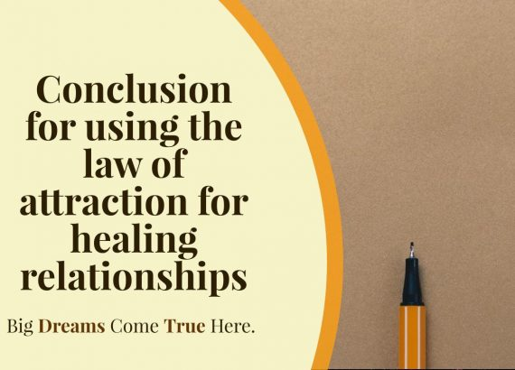 Conclusion for using the law of attraction for healing relationships