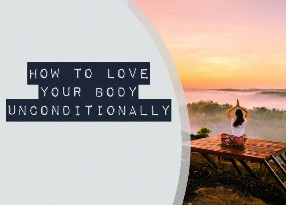 How to love your body unconditionally
