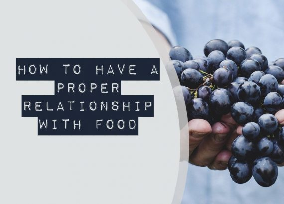 How to have a proper relationship with food