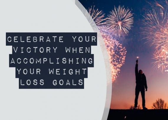 Celebrate your victory when accomplishing your weight loss goals