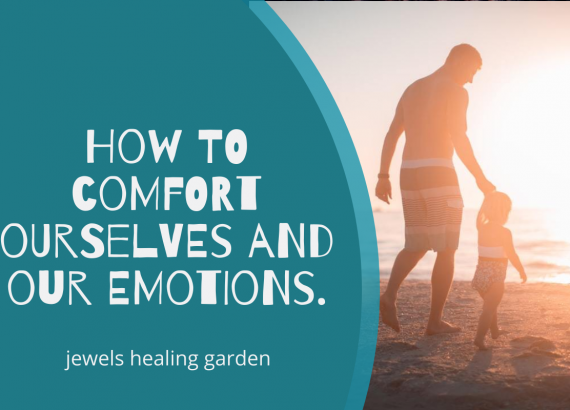 How to comfort ourselves and our emotions.