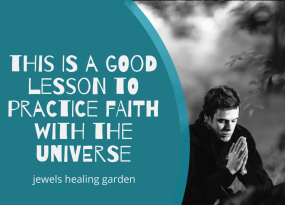 this is a good lesson to practice faith with the universe