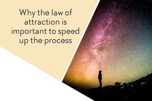 Why the law of attraction is important to speed up the process