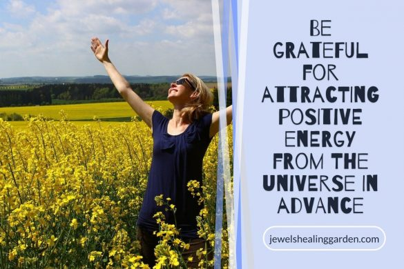 Be grateful for attracting positive energy from the universe in advance