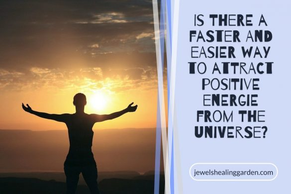 Is there a faster and easier way to attract positive energie from the universe?