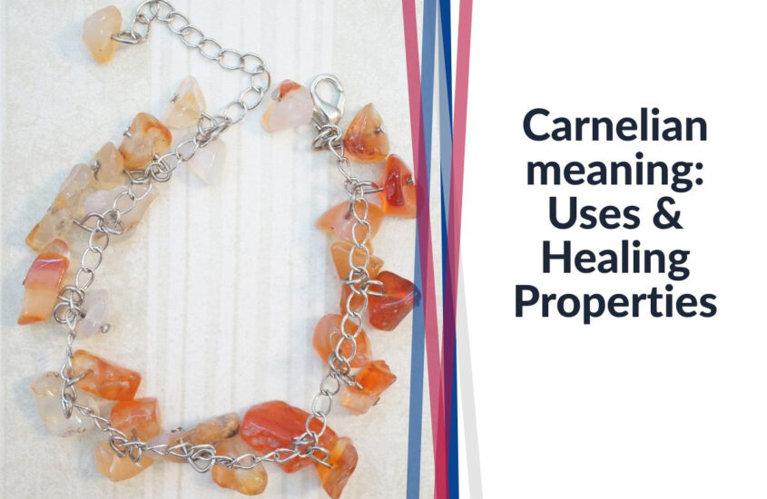 carnelian meaning, uses and healing properties